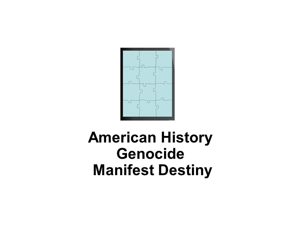 American History Genocide Manifest Destiny