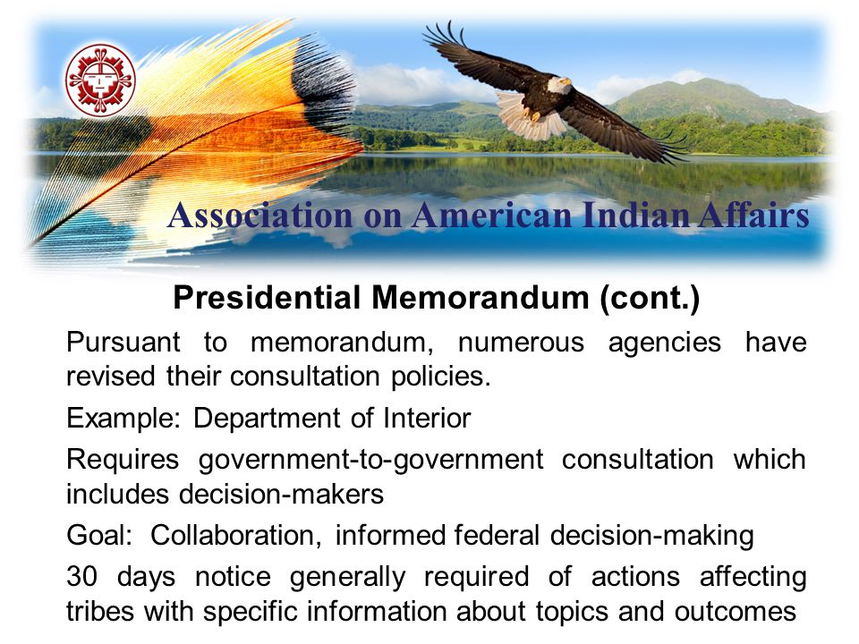 Association on American Indian Affairs Presidential Memorandum (cont.) Pursuant to memorandum, numerous agencies have revised their consultation polic