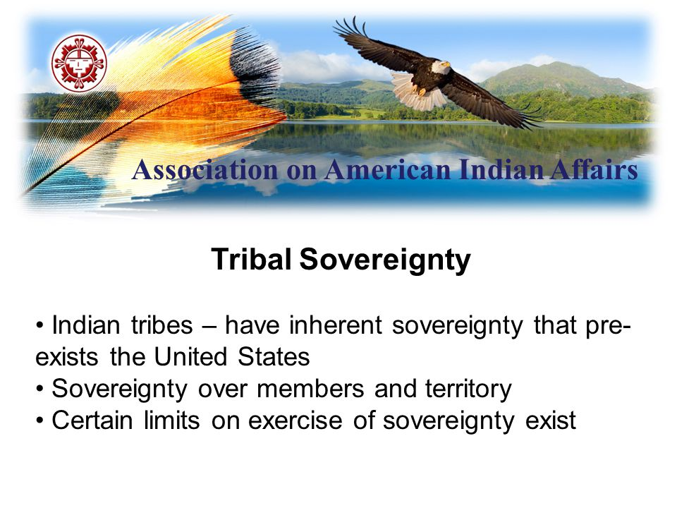 Association on American Indian Affairs Executive Order 13,175 (cont.) Requires agencies to:  Grant tribal governments maximum administrative discretion possible.