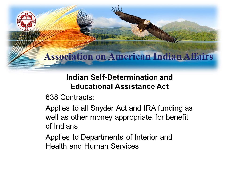 Association on American Indian Affairs Indian Self-Determination and Educational Assistance Act 638 Contracts: Applies to all Snyder Act and IRA fundi