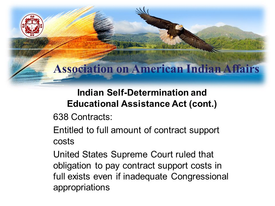 Association on American Indian Affairs Indian Self-Determination and Educational Assistance Act (cont.) 638 Contracts: Entitled to full amount of cont