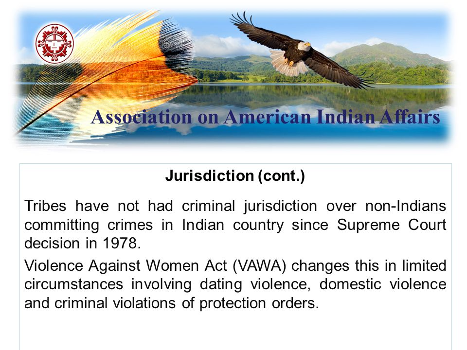Association on American Indian Affairs Jurisdiction (cont.) Tribes have not had criminal jurisdiction over non-Indians committing crimes in Indian cou