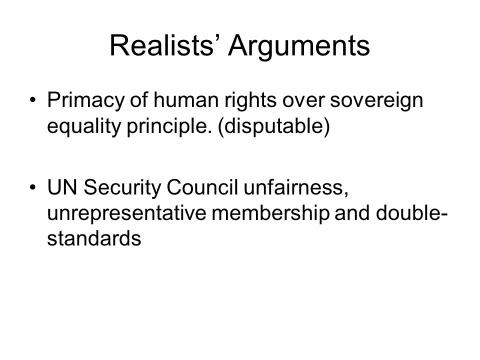 Realists' Arguments Primacy of human rights over sovereign equality principle.