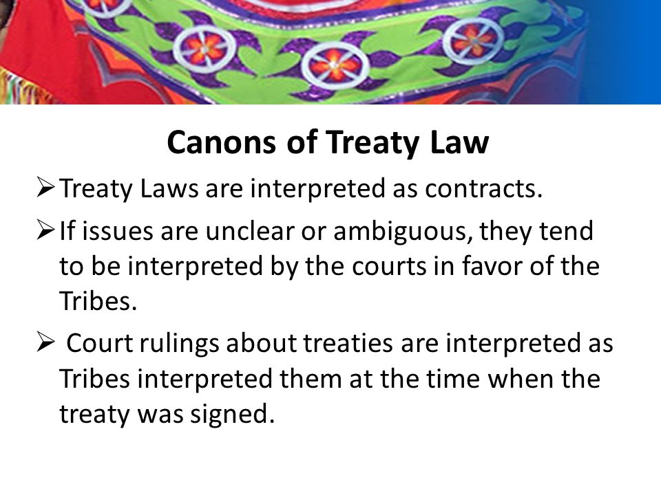 When Tribal treaty rights issues are contended in the courts, rulings tend to be in favor of the Tribes because Tribes have granted privileges to the U.S.