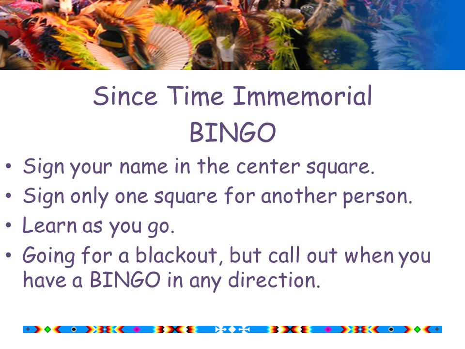 Since Time Immemorial BINGO Sign your name in the center square.