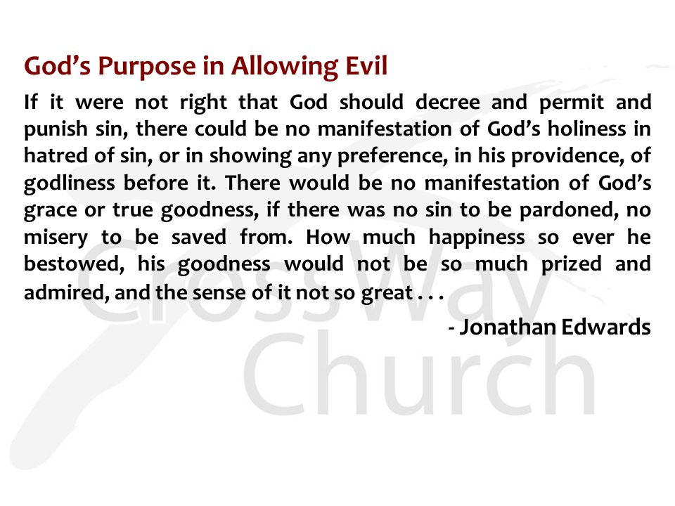 God's Purpose in Allowing Evil If it were not right that God should decree and permit and punish sin, there could be no manifestation of God's holines