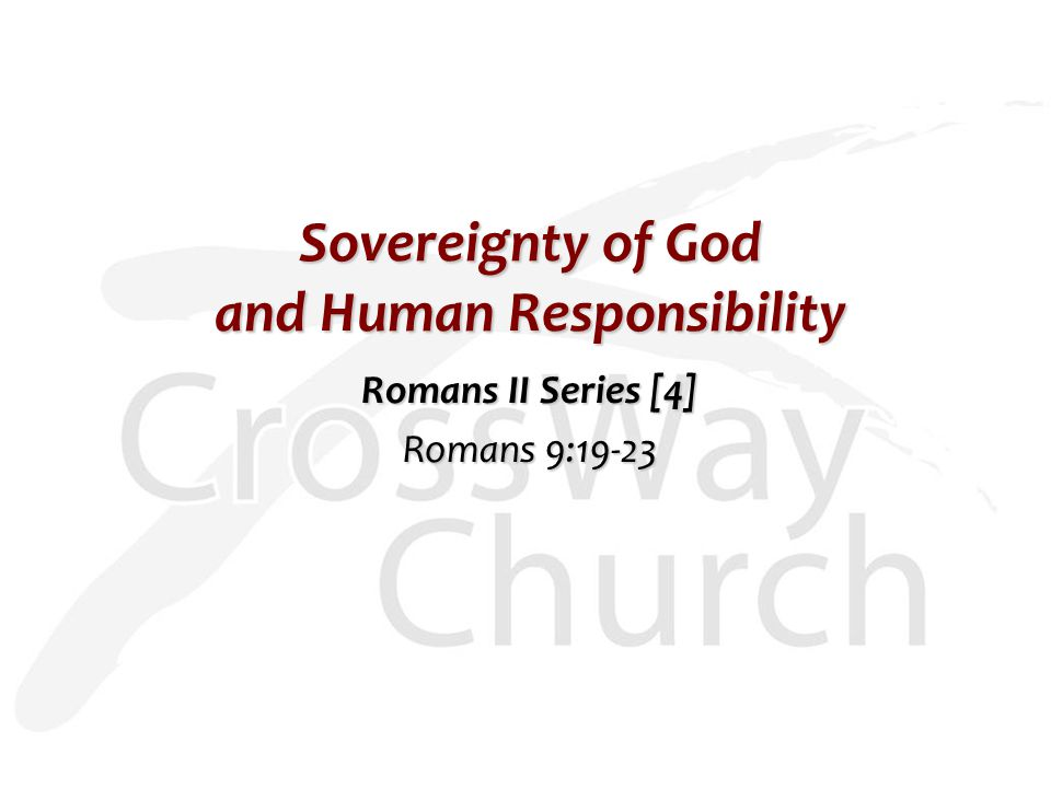 Sovereignty of God and Human Responsibility Romans II Series [4] Romans 9:19-23