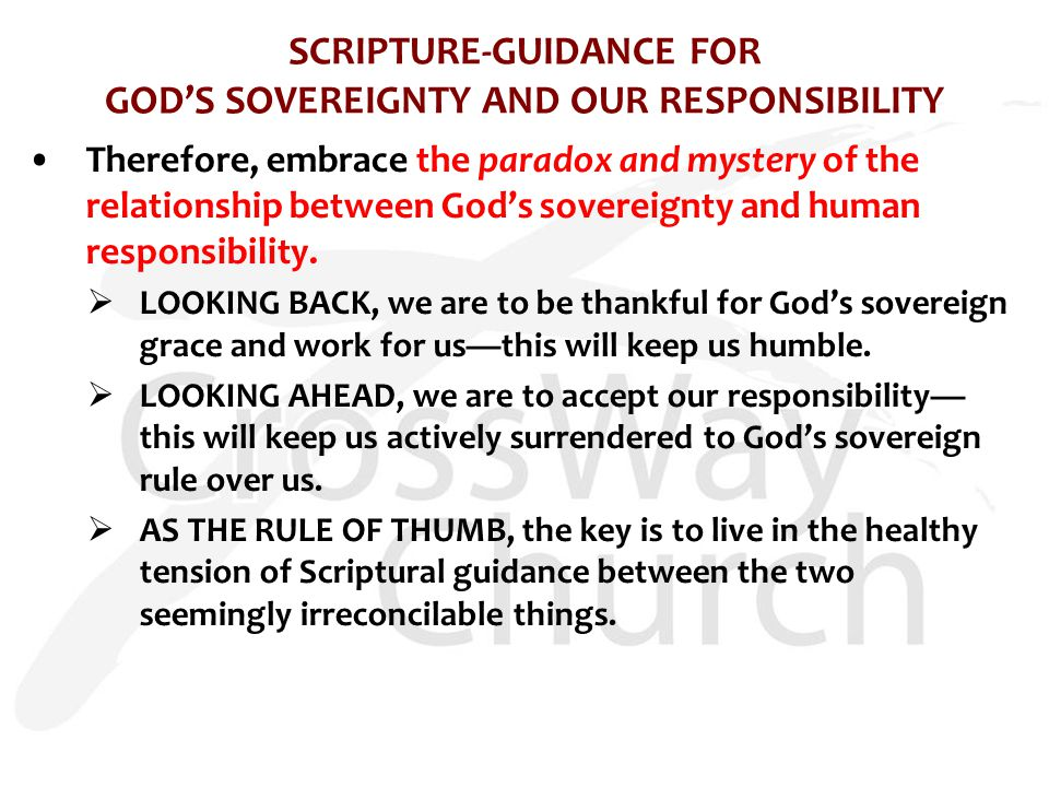 SCRIPTURE-GUIDANCE FOR GOD'S SOVEREIGNTY AND OUR RESPONSIBILITY Therefore, embrace the paradox and mystery of the relationship between God's sovereign
