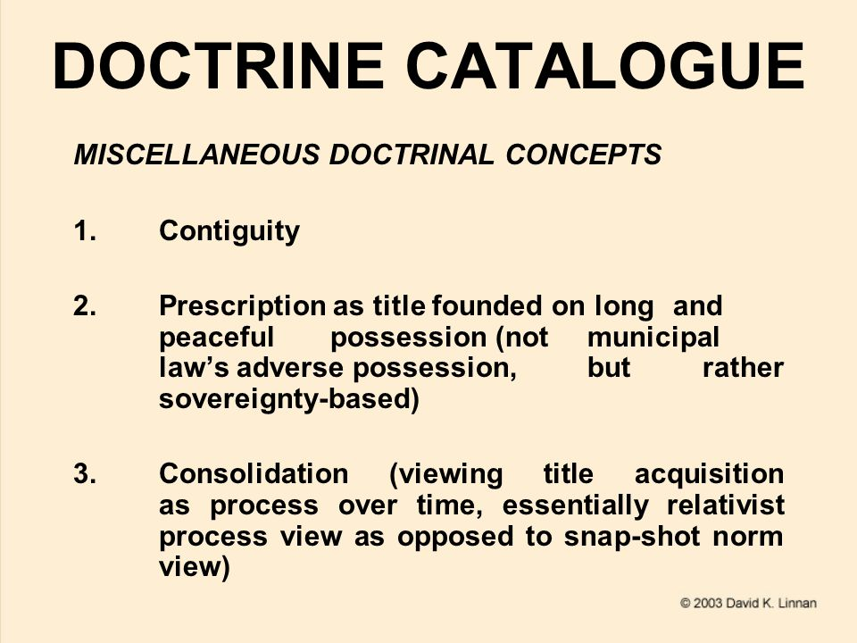 DOCTRINE CATALOGUE MISCELLANEOUS DOCTRINAL CONCEPTS 1.Contiguity 2.Prescription as title founded on long and peaceful possession (not municipal law's