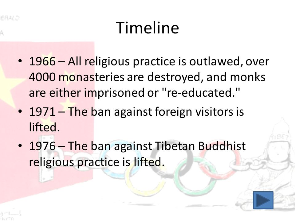 Timeline 1966 – All religious practice is outlawed, over 4000 monasteries are destroyed, and monks are either imprisoned or re-educated. 1971 – The ban against foreign visitors is lifted.