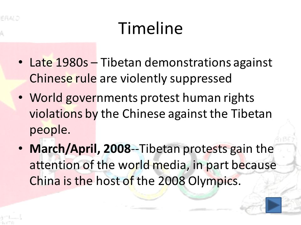 Timeline Late 1980s – Tibetan demonstrations against Chinese rule are violently suppressed World governments protest human rights violations by the Chinese against the Tibetan people.