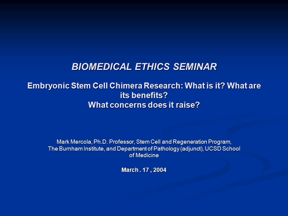 BIOMEDICAL ETHICS SEMINAR Embryonic Stem Cell Chimera Research: What is it.