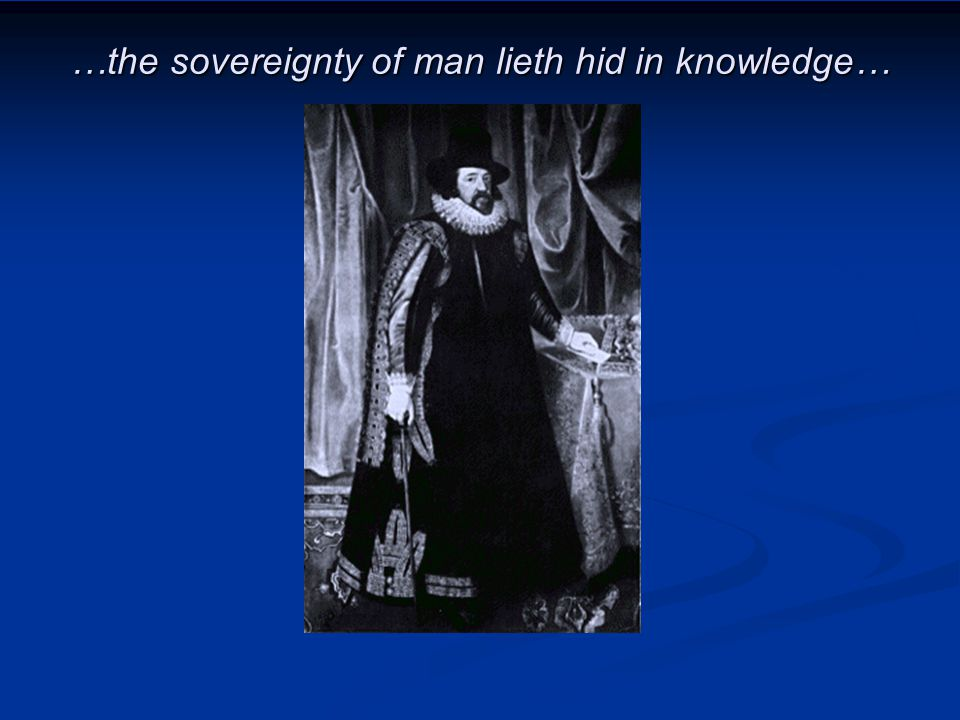 …the sovereignty of man lieth hid in knowledge…