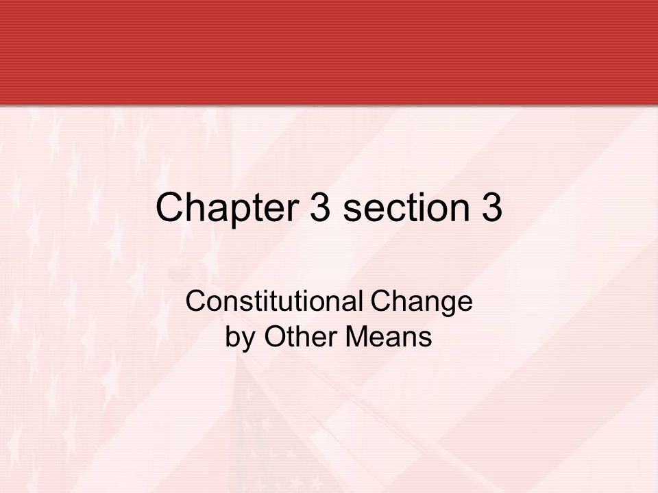 Chapter 3 section 3 Constitutional Change by Other Means