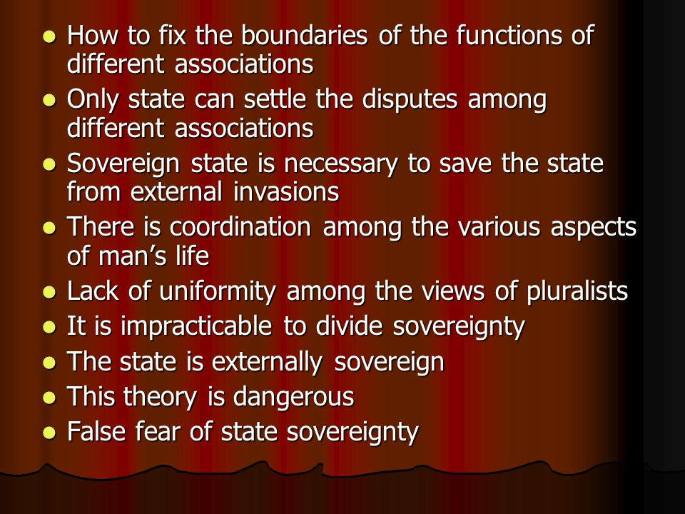 Value of this theory Emphasis on decentralisation Emphasis on decentralisation Based on the principle of division of labour Based on the principle of division of labour Recognise the value of different associations Recognise the value of different associations Welcome reaction against absolute sovereignty Welcome reaction against absolute sovereignty
