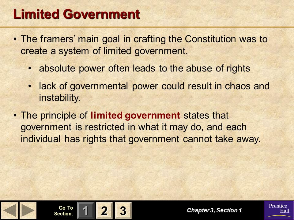 123 Go To Section: Limited Government Chapter 3, Section 1 2222 3333 The framers' main goal in crafting the Constitution was to create a system of lim