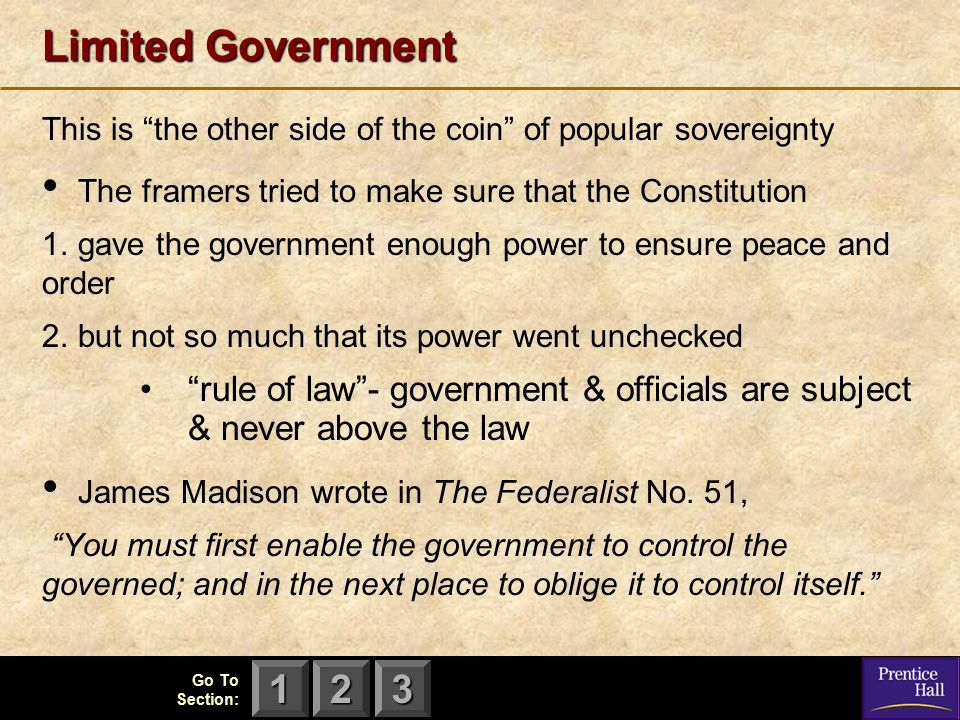 """123 Go To Section: Limited Government This is """"the other side of the coin"""" of popular sovereignty The framers tried to make sure that the Constitution"""