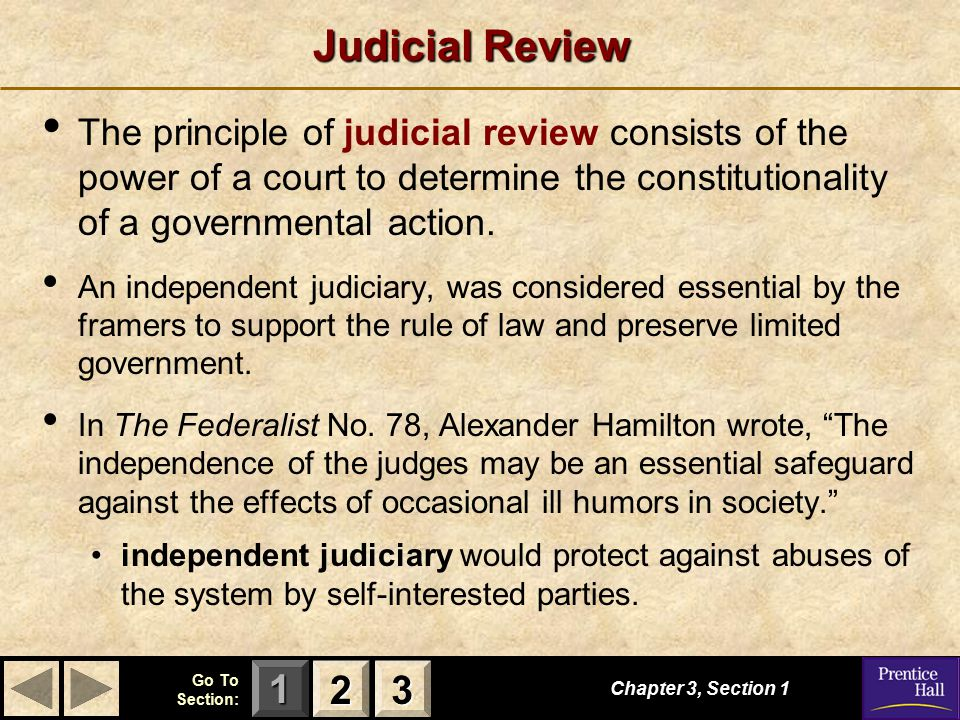 123 Judicial Review The principle of judicial review consists of the power of a court to determine the constitutionality of a governmental action. An