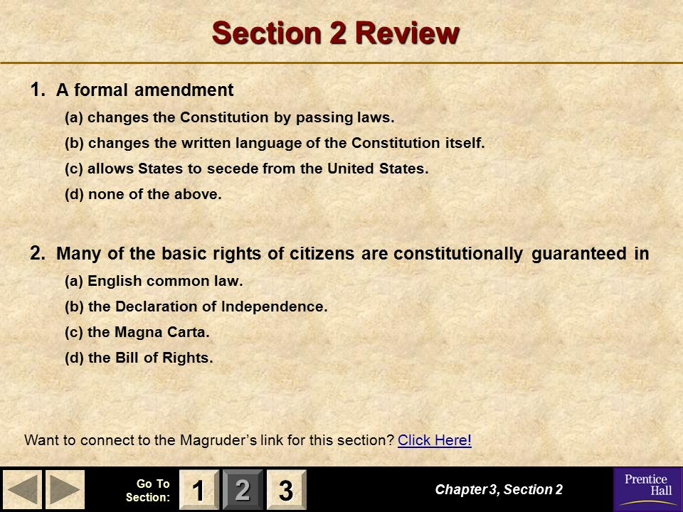 123 Go To Section: Section 2 Review 1. A formal amendment (a) changes the Constitution by passing laws. (b) changes the written language of the Consti