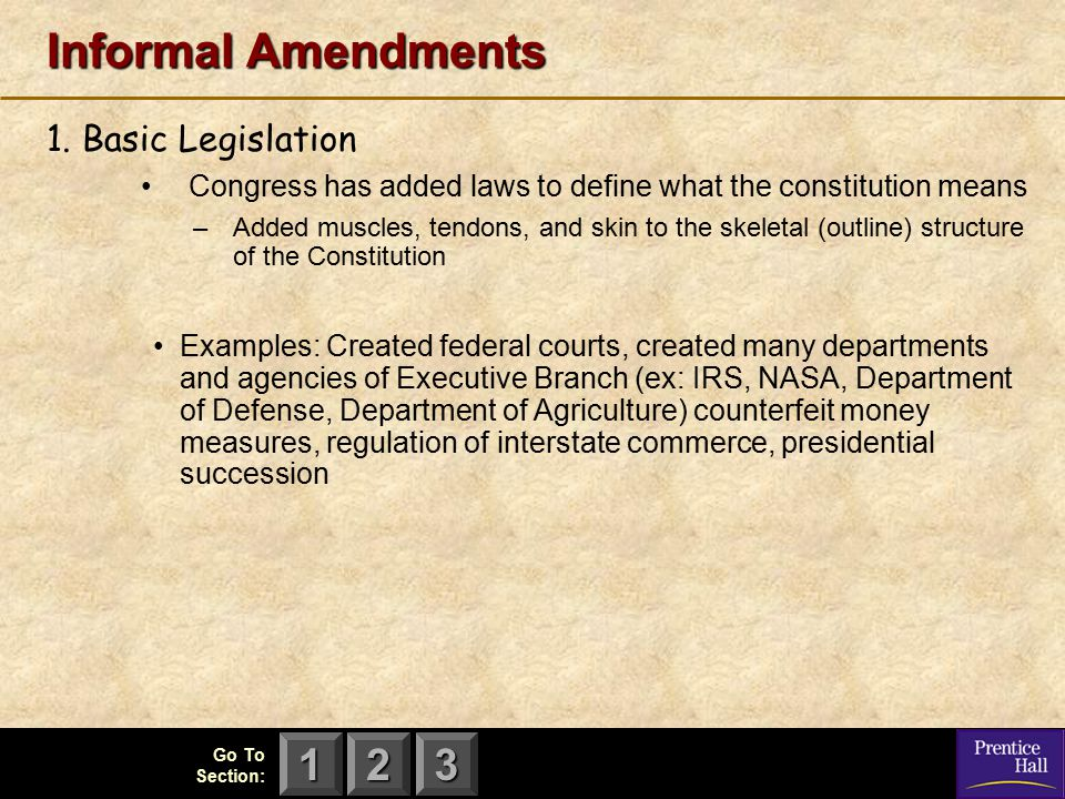 123 Go To Section: Informal Amendments 1. Basic Legislation Congress has added laws to define what the constitution means –Added muscles, tendons, and
