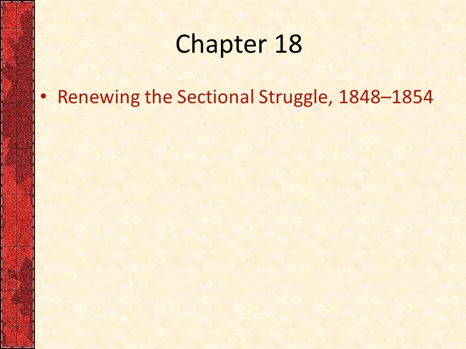 Chapter 18 Renewing the Sectional Struggle, 1848–1854