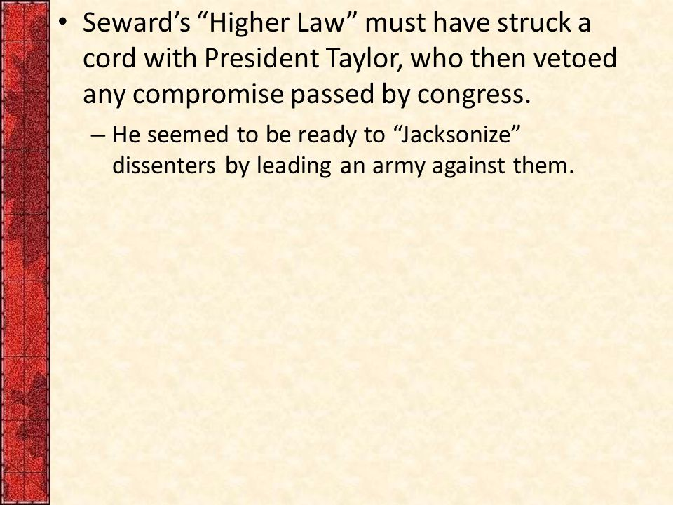"Seward's ""Higher Law"" must have struck a cord with President Taylor, who then vetoed any compromise passed by congress. – He seemed to be ready to ""Ja"