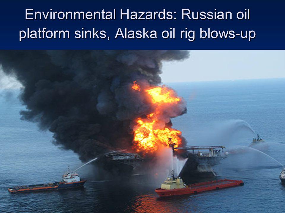 6 Environmental Hazards: Russian oil platform sinks, Alaska oil rig blows-up