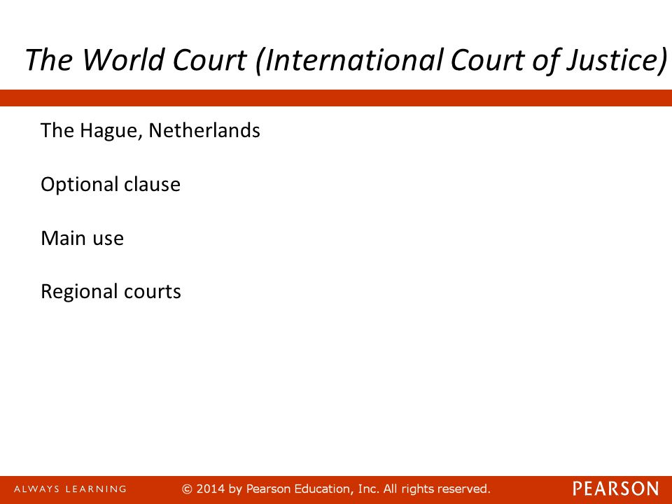 The World Court (International Court of Justice) The Hague, Netherlands Optional clause Main use Regional courts