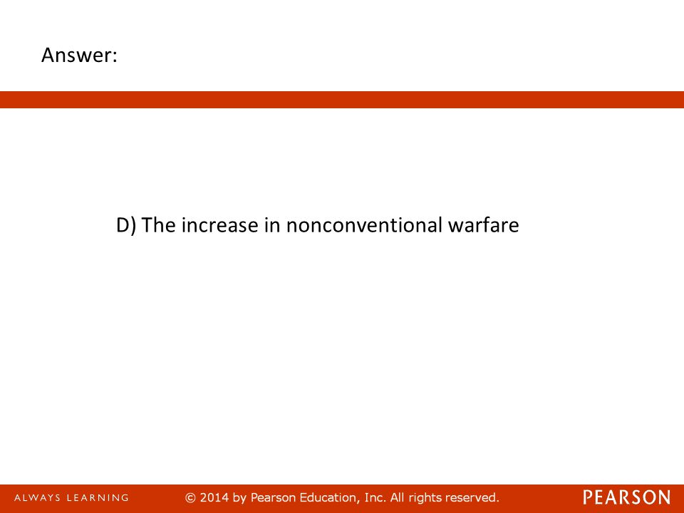 Answer: D) The increase in nonconventional warfare