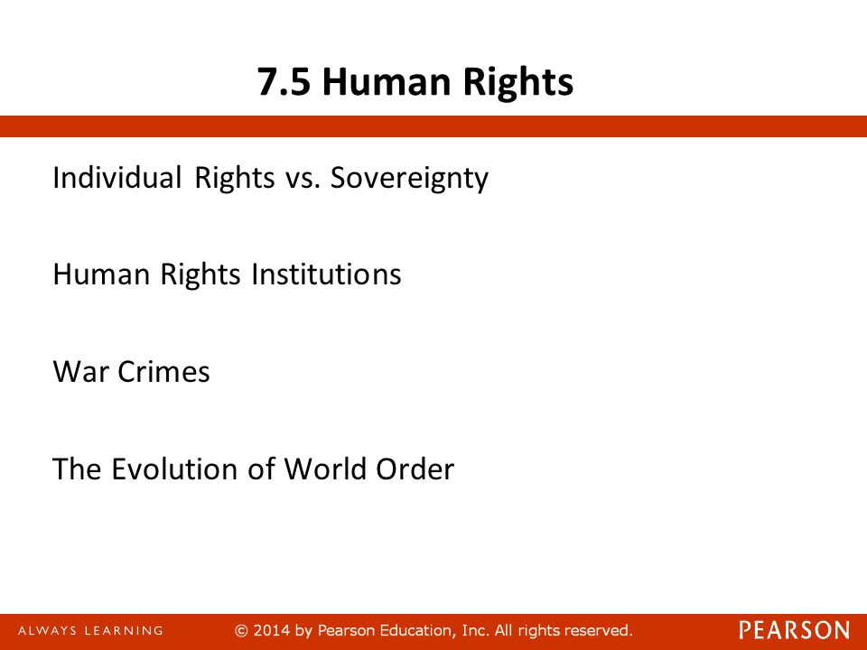 7.5 Human Rights Individual Rights vs. Sovereignty Human Rights Institutions War Crimes The Evolution of World Order