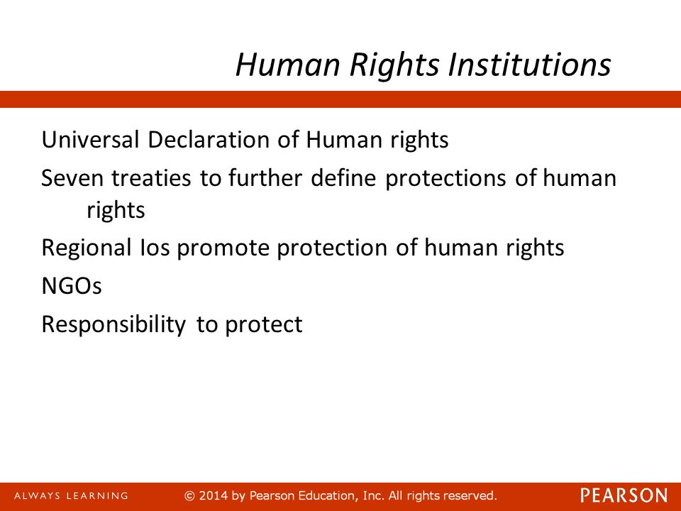 Human Rights Institutions Universal Declaration of Human rights Seven treaties to further define protections of human rights Regional Ios promote prot