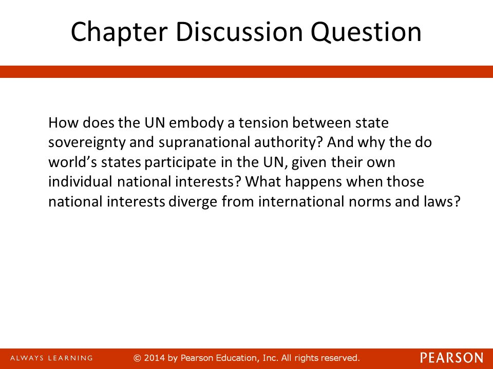 Chapter Discussion Question How does the UN embody a tension between state sovereignty and supranational authority? And why the do world's states part