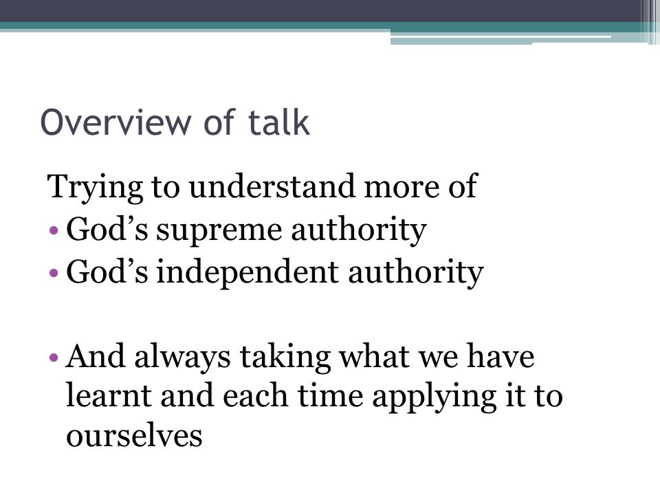 Overview of talk Trying to understand more of God's supreme authority God's independent authority And always taking what we have learnt and each time applying it to ourselves