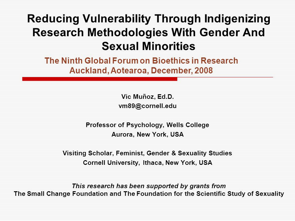 Reducing Vulnerability Through Indigenizing Research Methodologies With Gender And Sexual Minorities Vic Muñoz, Ed.D.