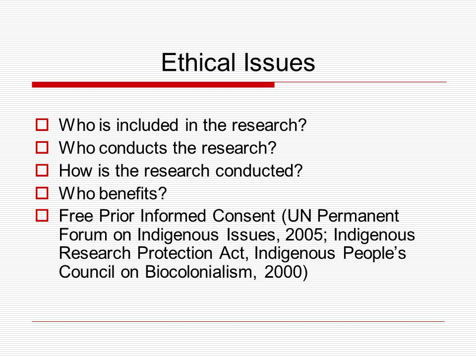 Ethical Issues  Who is included in the research.  Who conducts the research.