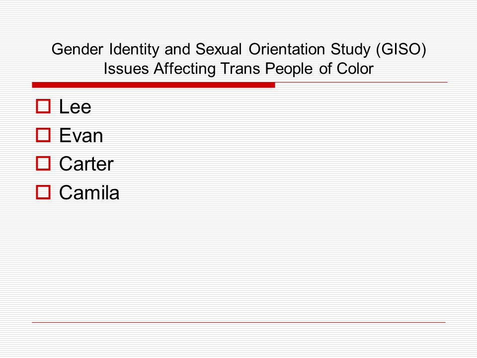 Gender Identity and Sexual Orientation Study (GISO) Issues Affecting Trans People of Color  Lee  Evan  Carter  Camila