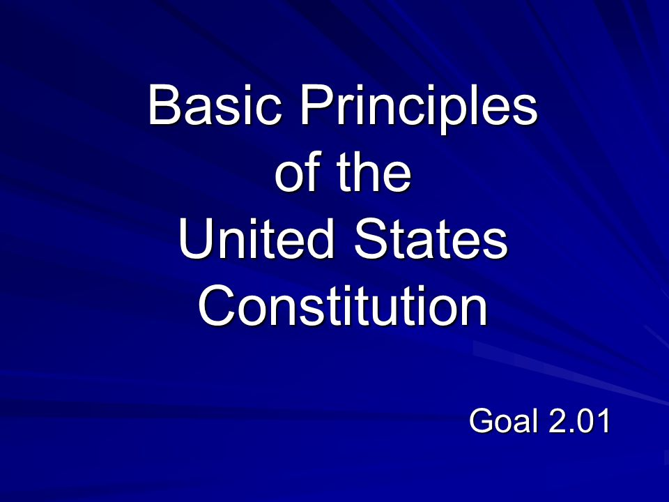Basic Principles of the United States Constitution Goal 2.01