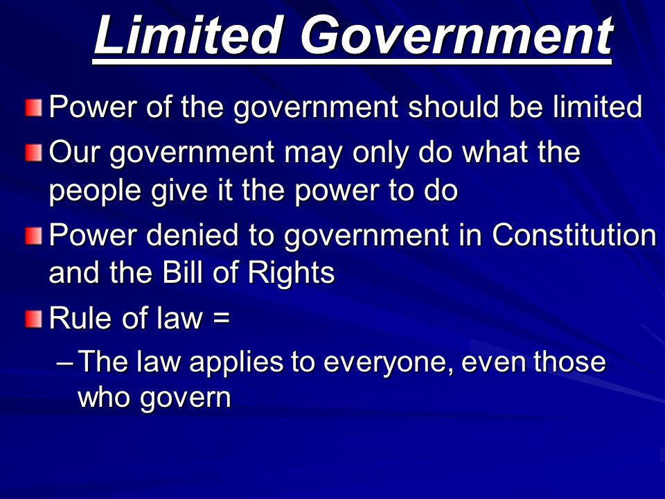 Limited Government Power of the government should be limited Our government may only do what the people give it the power to do Power denied to govern