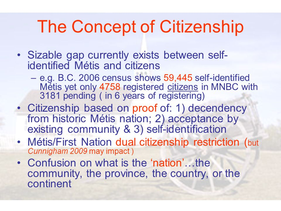 The Concept of Citizenship Sizable gap currently exists between self- identified Métis and citizens –e.g.