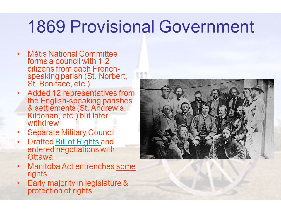 1869 Provisional Government Métis National Committee forms a council with 1-2 citizens from each French- speaking parish (St.