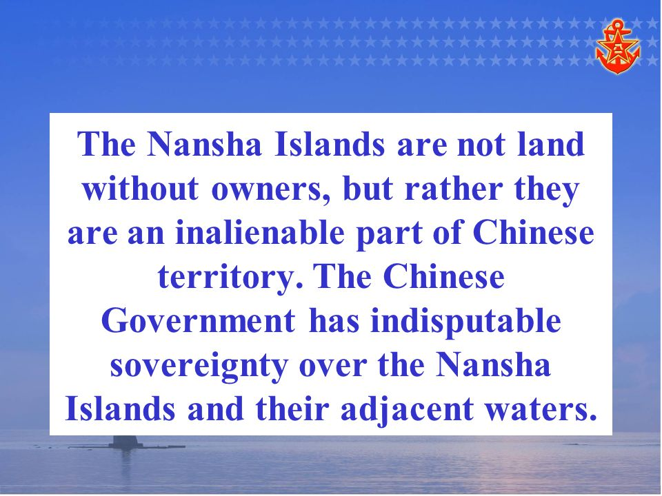The Nansha Islands are not land without owners, but rather they are an inalienable part of Chinese territory.
