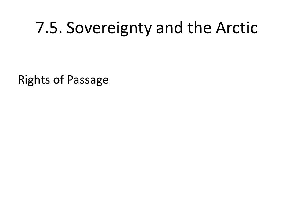 7.5. Sovereignty and the Arctic Rights of Passage