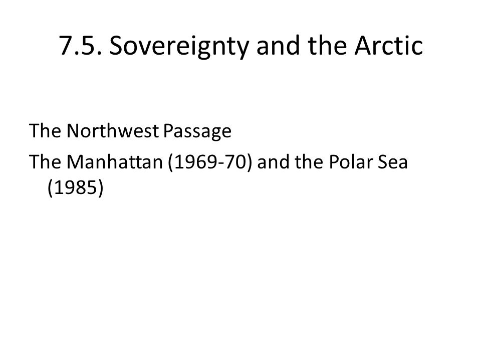 7.5. Sovereignty and the Arctic The Northwest Passage The Manhattan (1969-70) and the Polar Sea (1985)