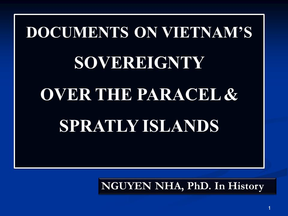 DOCUMENTS ON VIETNAM'S SOVEREIGNTY OVER THE PARACEL & SPRATLY ISLANDS DOCUMENTS ON VIETNAM'S SOVEREIGNTY OVER THE PARACEL & SPRATLY ISLANDS NGUYEN NHA