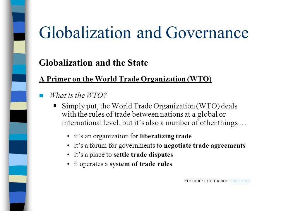 Globalization and Governance Globalization and the State A Primer on the World Trade Organization (WTO) What is the WTO.