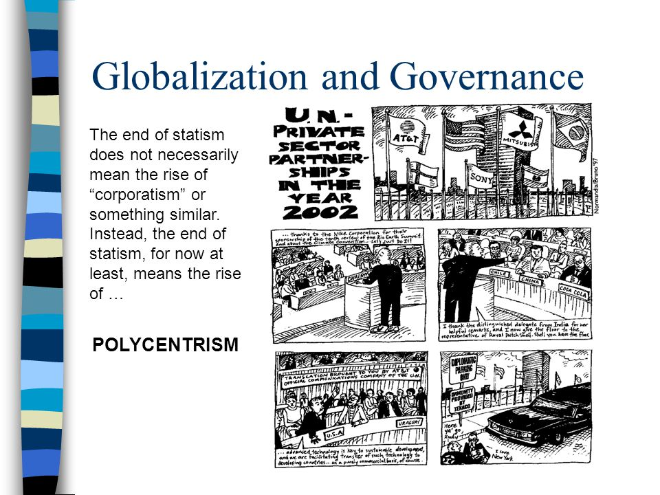 Globalization and Governance The end of statism does not necessarily mean the rise of corporatism or something similar.