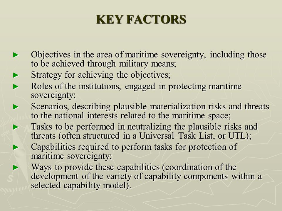 KEY FACTORS ► Objectives in the area of maritime sovereignty, including those to be achieved through military means; ► Strategy for achieving the obje