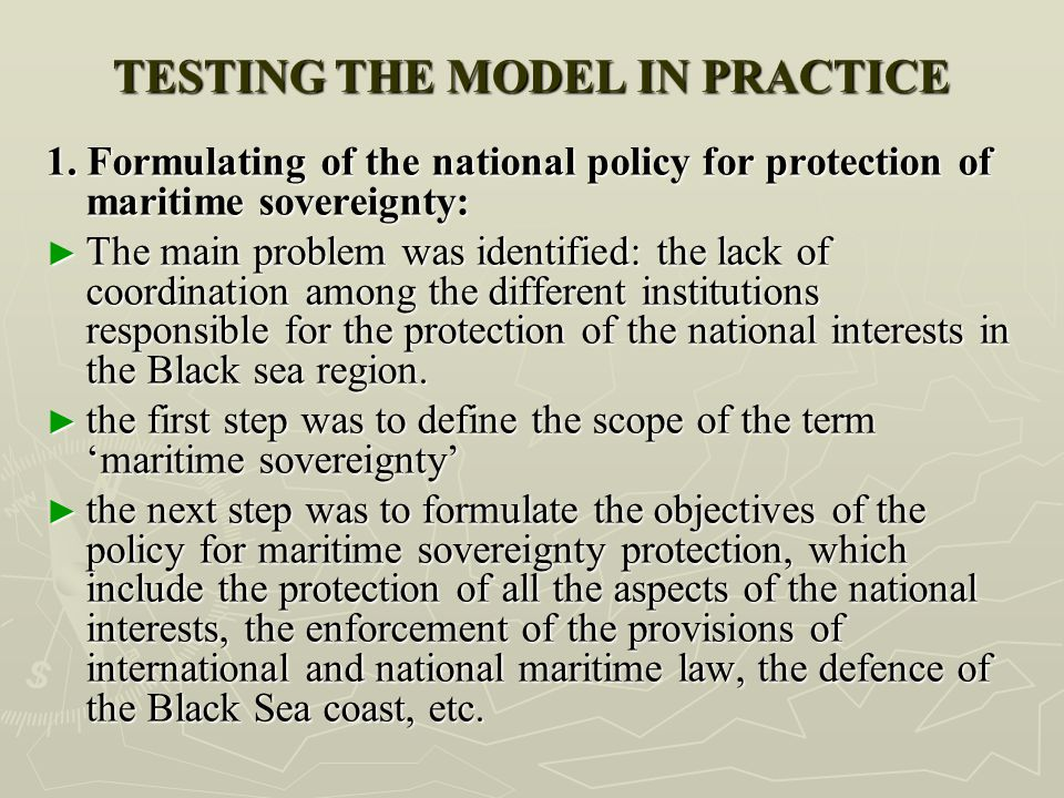 TESTING THE MODEL IN PRACTICE 1. Formulating of the national policy for protection of maritime sovereignty: ► The main problem was identified: the lac