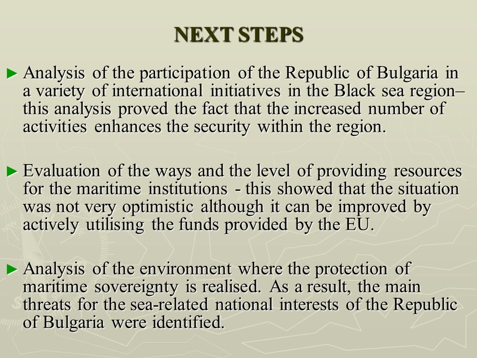 NEXT STEPS ► Analysis of the participation of the Republic of Bulgaria in a variety of international initiatives in the Black sea region– this analysi