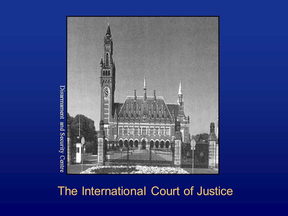The International Court of Justice Disarmament and Security Centre